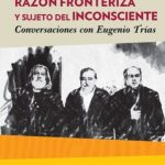 """Presentación de """"Razón fronteriza y sujeto del inconsciente. Conversaciones con Eugenio Trías"""" de Jorge Alemán y Sergio Larriera"""