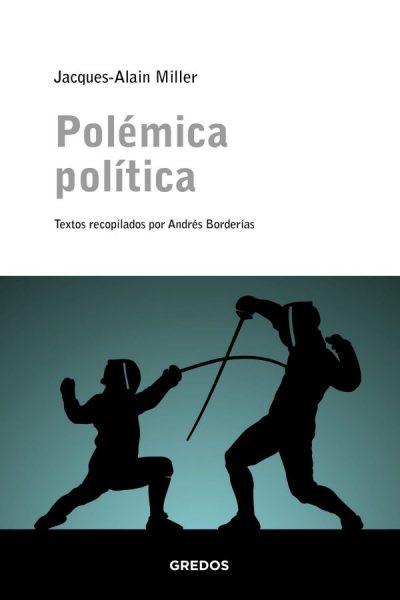 """Presentación de """"Polémica política"""". Textos de Jacques-Allain Miller recopilados por Andrés Borderías. Por Carmen Cuñat"""