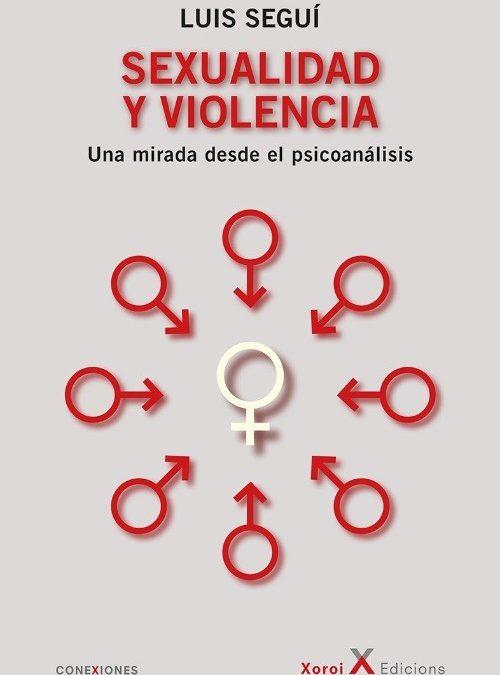 """BOLM- Presentación de """"Sexualidad y Violencia. Una mirada desde el psicoanálisis"""" de Luis Seguí. Por Isabel Álvarez y Antonio Ceverino."""